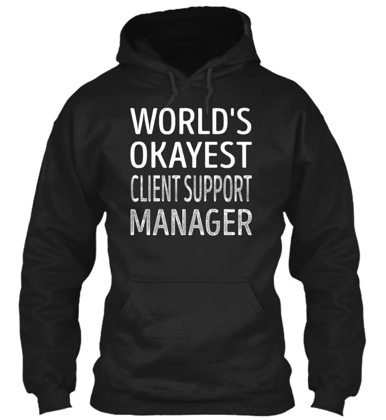Client Support Manager - Worlds Okayest #ClientSupportManager