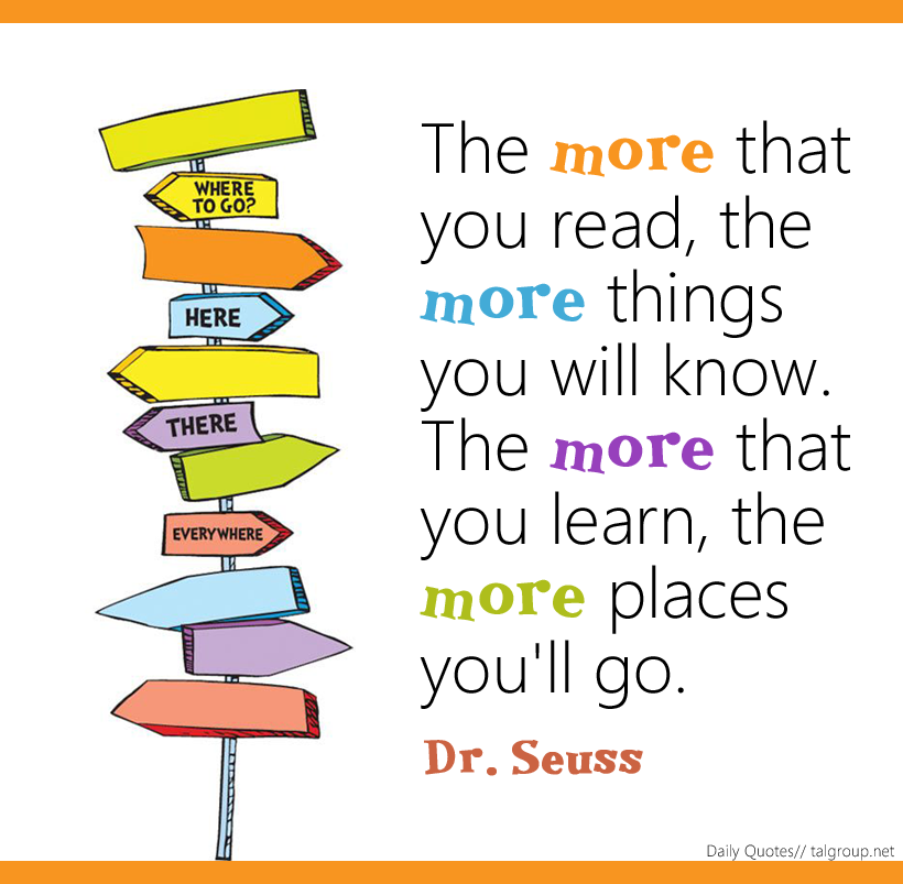 The More You Read The More Things You Know The More You Learn The More Places You Ll Go Drseuss Re Reading Quotes Dr Seuss Quotes Dr Seuss Reading Quotes