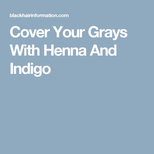 Does Henna Cover Gray Hair: Cover Your Grays With Henna And Indigo