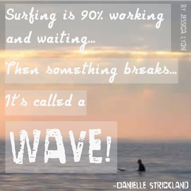 Amazing surf quote from SSC by @Danielle Lampert Lampert Lampert Strickland made into an image by moi :)