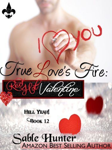 True Love's Fire: A Red Hot Valentine Story (Hell Yeah!) by Sable Hunter, http://www.amazon.com/dp/B00HXKSY4O/ref=cm_sw_r_pi_dp_zCZ4sb07H35C8