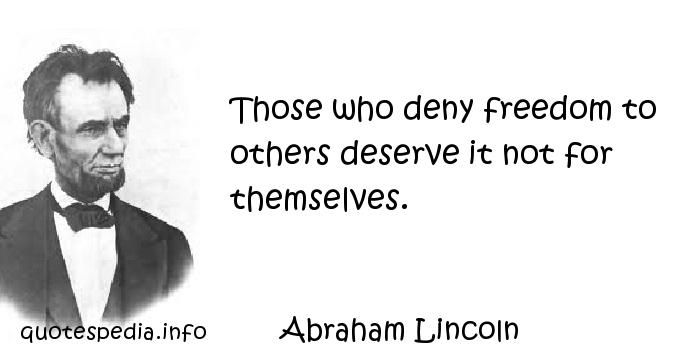 Those who deny freedom to others deserve it not f ABRAHAM LINCOLN Wall Quote