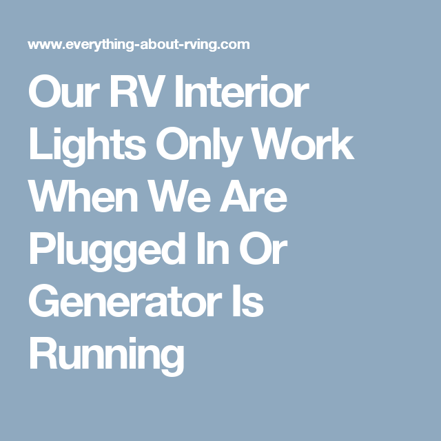 Our RV Interior Lights Only Work When We Are Plugged In Or Generator Is Running