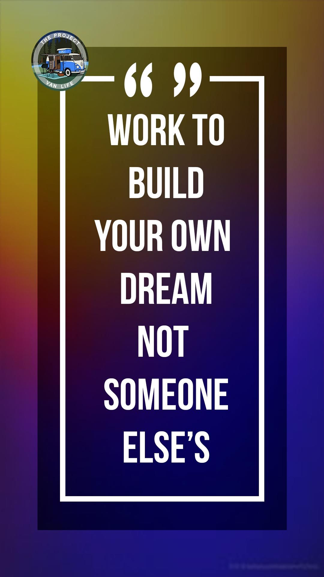 Work To Build Your Own Dream Inspirational Quotes Pictures Healing Quotes Van Life Blog