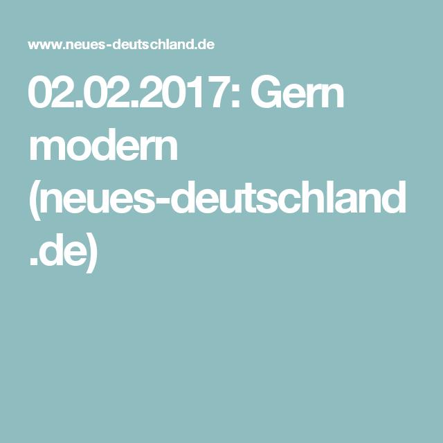 02.02.2017: Gern modern (neues-deutschland.de)