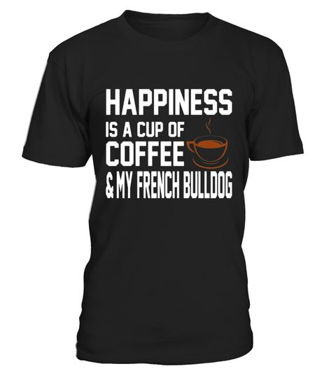"""# Happiness Coffee French Bulldog Cute Owner T-Shirt .  Special Offer, not available in shops      Comes in a variety of styles and colours      Buy yours now before it is too late!      Secured payment via Visa / Mastercard / Amex / PayPal      How to place an order            Choose the model from the drop-down menu      Click on """"Buy it now""""      Choose the size and the quantity      Add your delivery address and bank details      And that's it!      Tags: This design is just one of many…"""