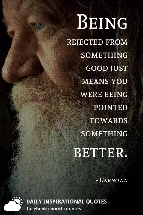Being rejected from something good just means you were being...