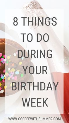 8 Things To Do During Your Birthday Week #birthdaymonth