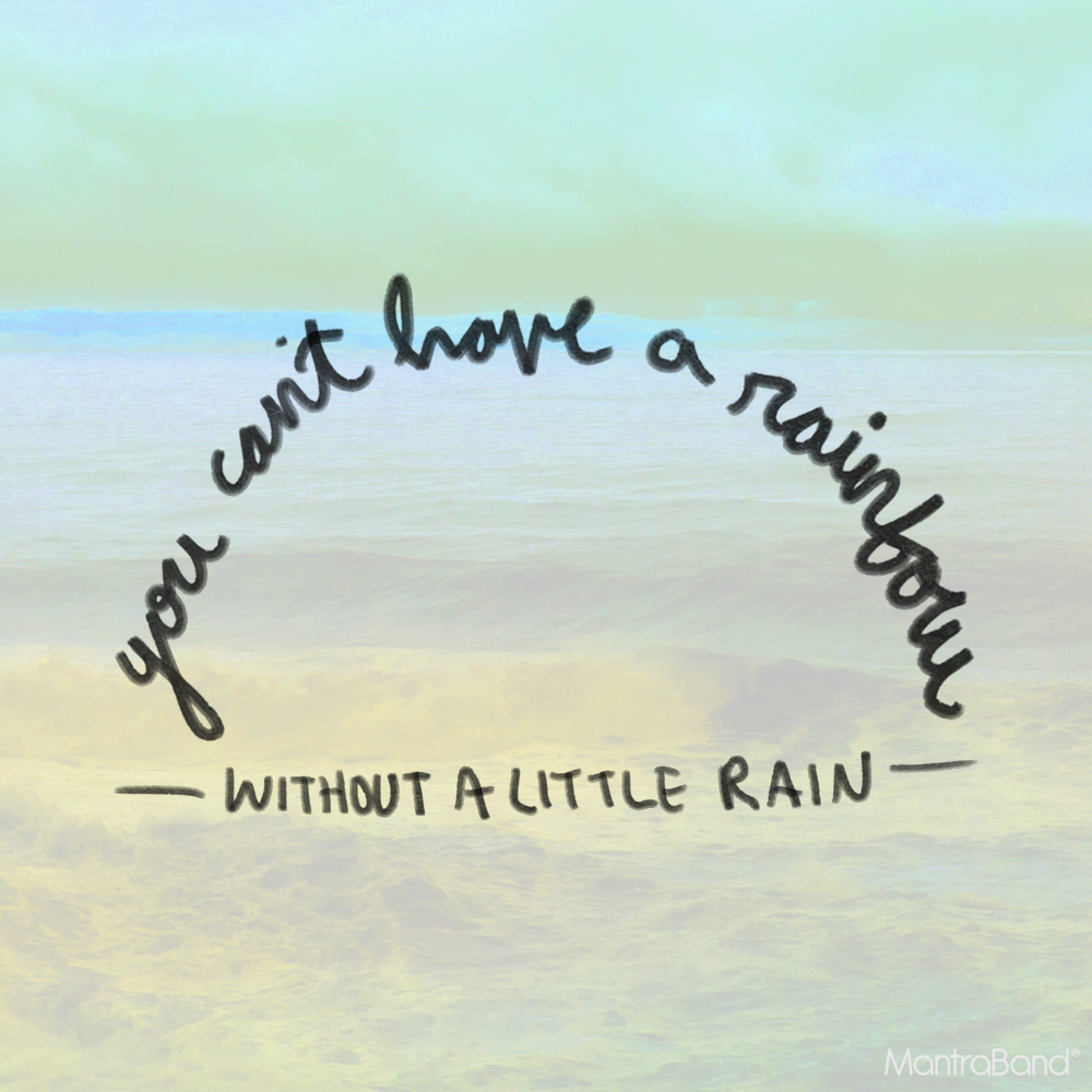 Positive Quotes Rain: YOU CAN'T HAVE A RAINBOW WITHOUT A LITTLE RAIN