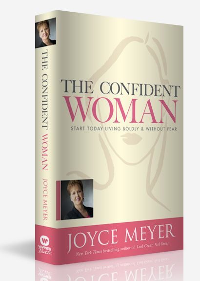 The Confident Woman By Joyce Meyer Such A Wonderful Writer She