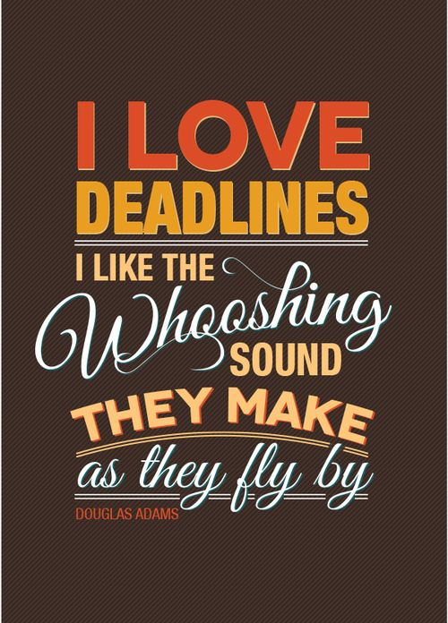 """""""I love deadlines. I like the whooshing sound they make as they fly by."""" -Douglas Adams"""