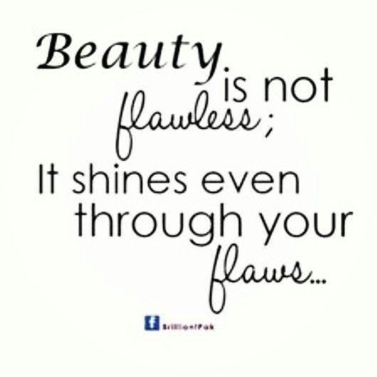 Ladies And Gentlemen Appreciate Your Flaws These Are The Things That Makes Us Unique And Differen Inner Beauty Quotes Natural Beauty Quotes Beautiful Quotes