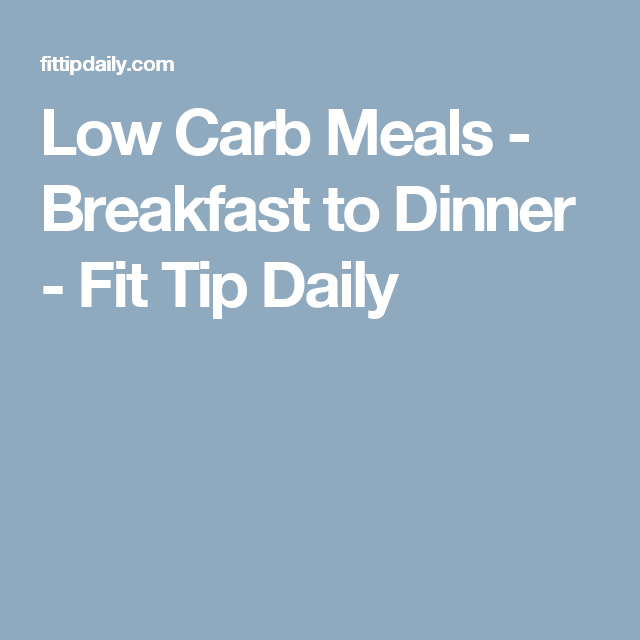 Low Carb Meals - Breakfast to Dinner - Fit Tip Daily
