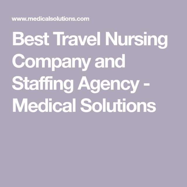 Best Travel Nursing Company And Staffing Agency Medical