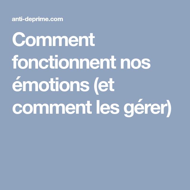 Comment fonctionnent nos émotions (et comment les gérer)