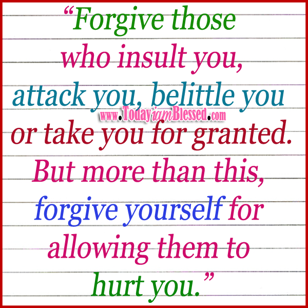 ♥ FORGIVENESS QUOTES ♥ Forgive those who insult you, attack you ...