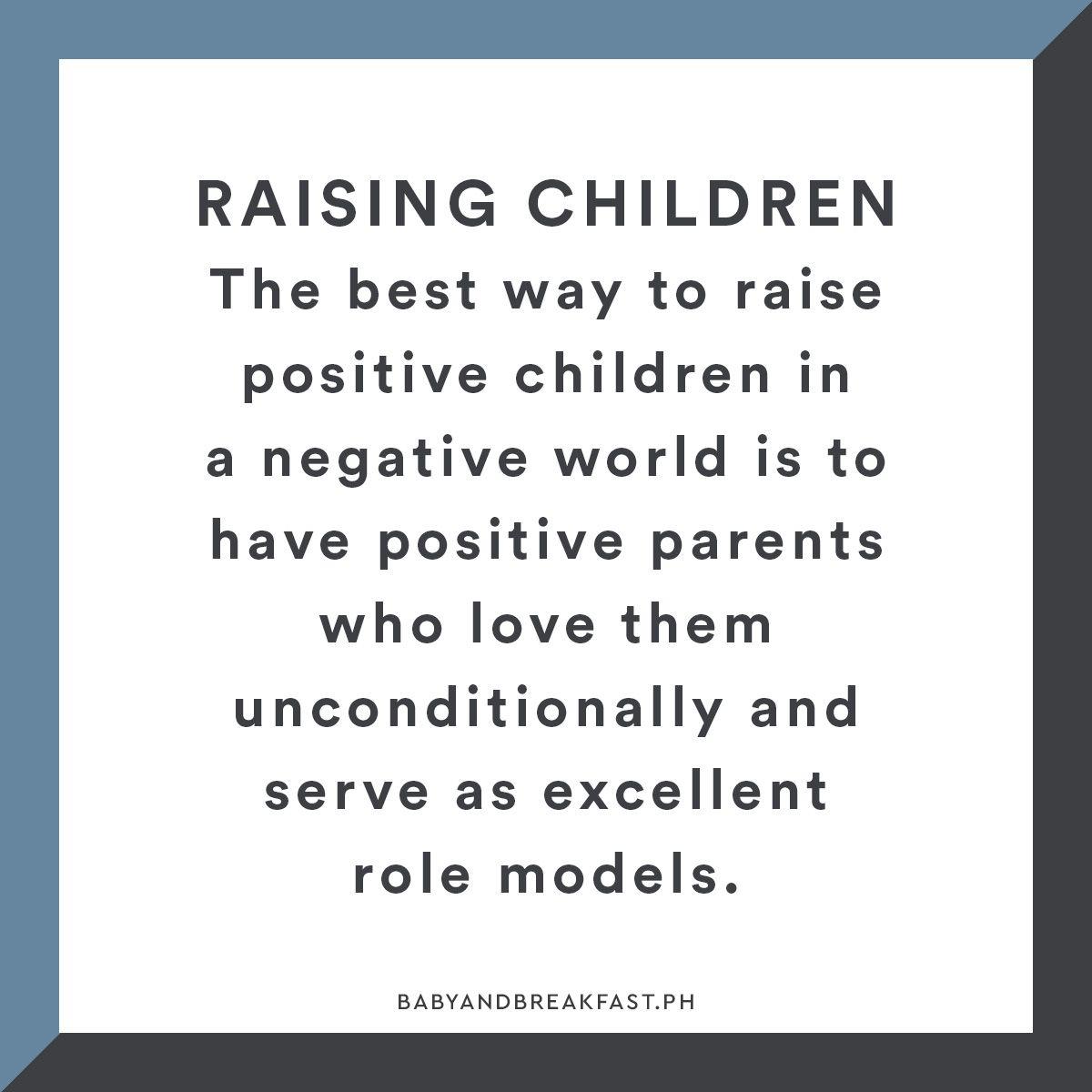 Raising Children The Best Way To Raise Positive Children