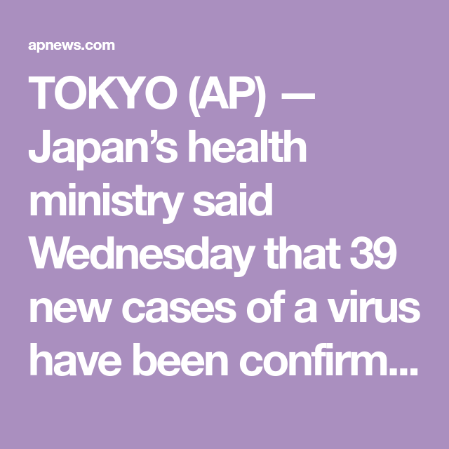 TOKYO (AP) — Japan's health ministry said Wednesday that 39 new cases of a virus have been confirmed on a cruise ship quarantined at a Japanese port. The update brings the total found on the...