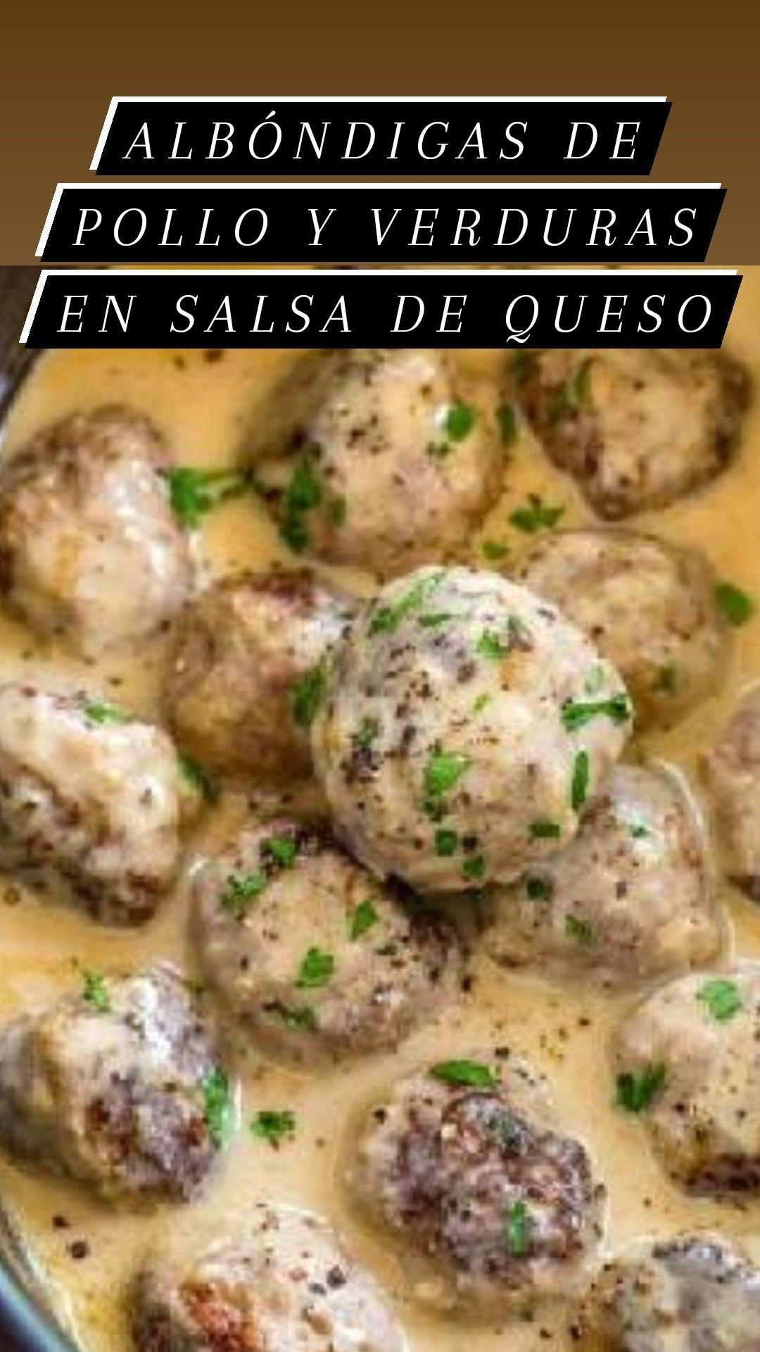 Albóndigas De Pollo Y Verduras En Salsa De Queso Pollo Con Verduras Albóndigas De Pollo Recetas De Cocina