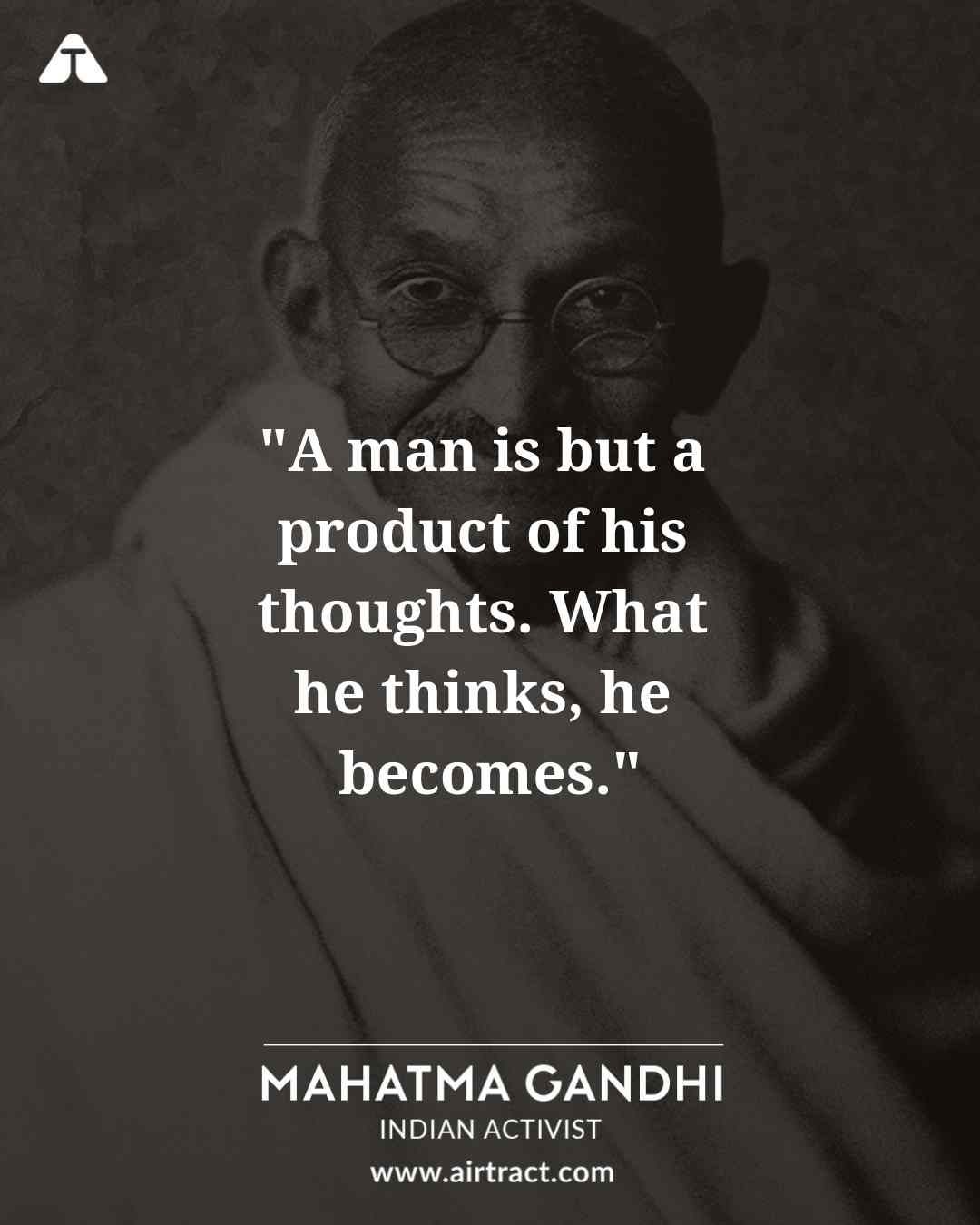 A Man Is But A Product Of His Thoughts What He Thinks He Becomes Mahatma Gandhi Mahatmagandhi Gandhi Quotes Mahatma Gandhi Quotes Gandhi Quotes On Peace