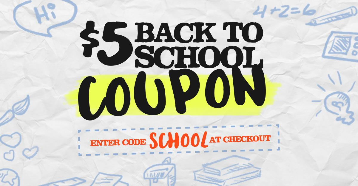 Enter coupon code SCHOOL at checkout to save $5 off select