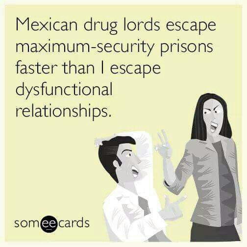 Escape Dysfunctional Relationships Funny Love Someecards
