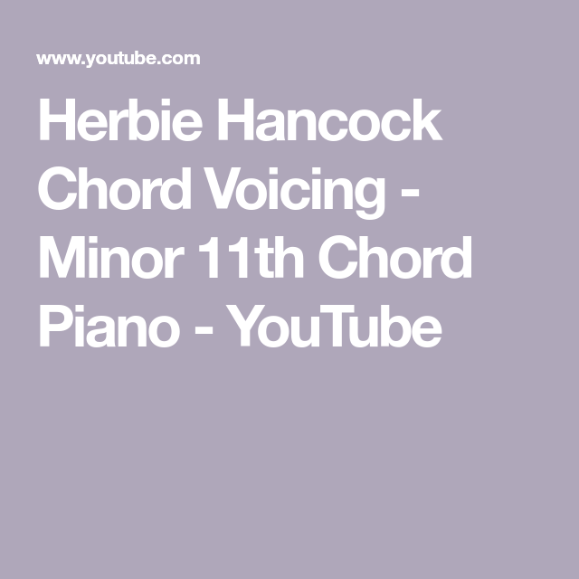 Herbie Hancock Chord Voicing Minor 11th Chord Piano Youtube