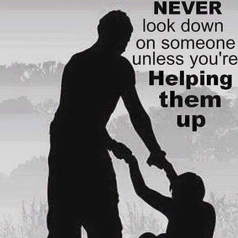 Never Look Down On Someone Unless You Re Helping Them Up Powerful Inspirational Quotes Life Quotes Words