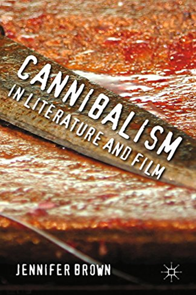 2012 Cannibalism In Literature And Film By J Brown Palgrave Macmillan Literature Literary Criticism Literary Theory