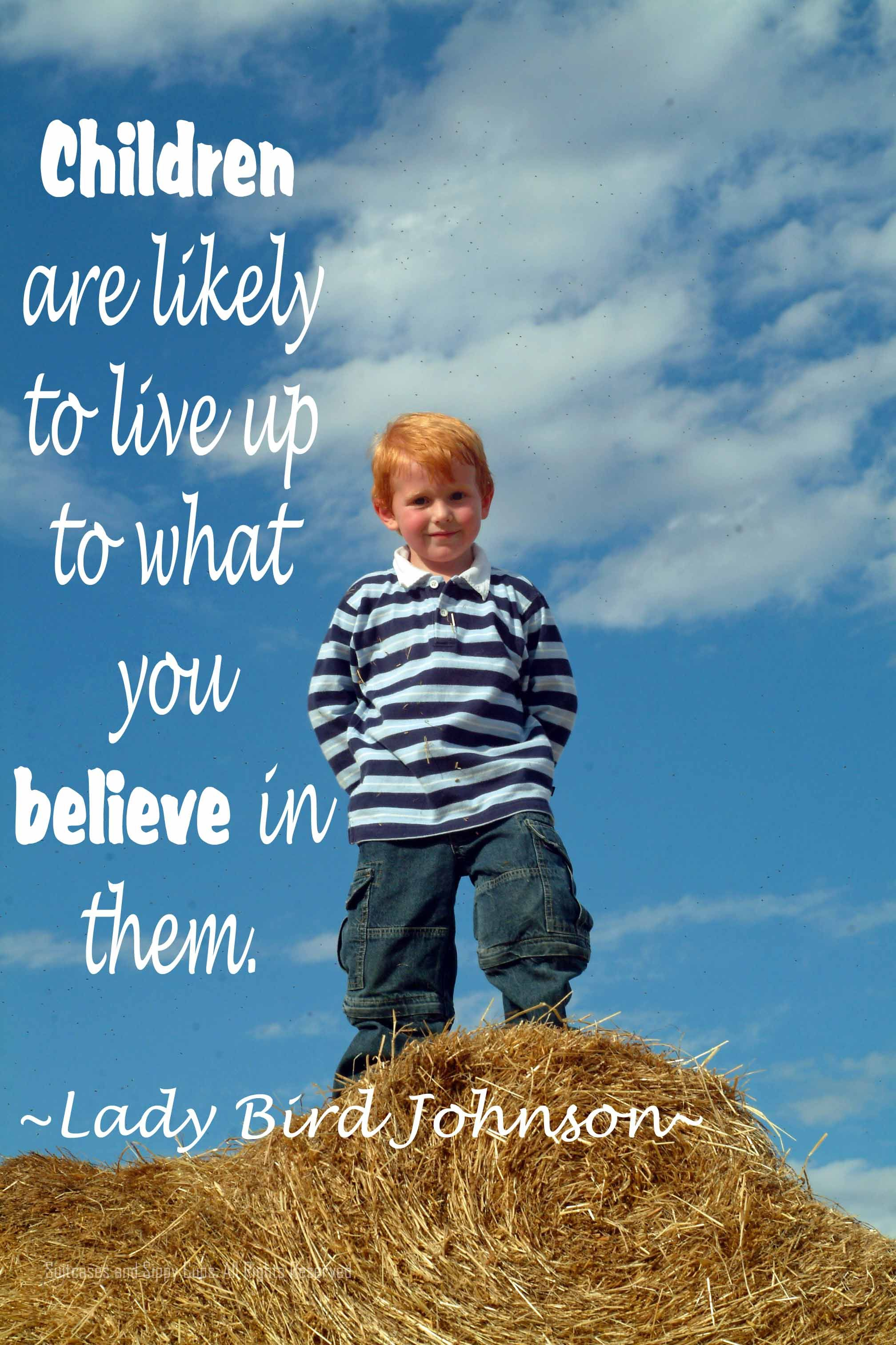 Quotes About Teaching Children Children Are Likely To Live Up To What You Believe Of Them