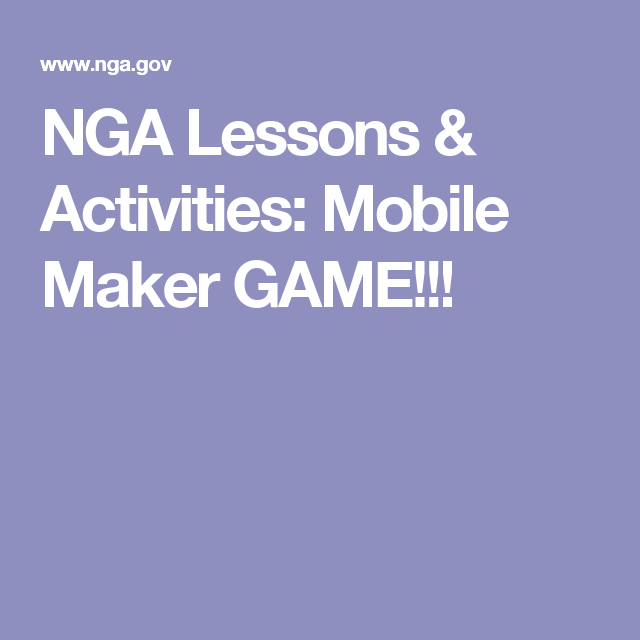 NGA Lessons & Activities: Mobile Maker GAME!!!