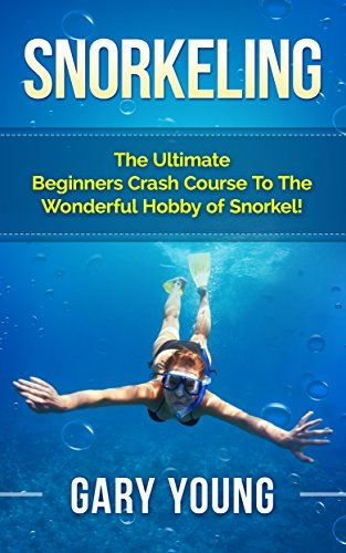 Snorkeling: The Ultimate Beginners Crash Course To The Wonderful Hobby of Snorkel! (Scuba, Snorkeling, Diving, Scuba Diver, Scuba Diving, Diver's Handbook, Fishing) by Gary Young http://www.amazon.com/dp/B00UJXPF30/ref=cm_sw_r_pi_dp_xbmYwb1JHQW0C