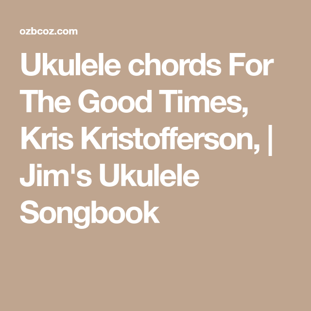 Ukulele chords For The Good Times, Kris Kristofferson, | Jim\'s ...