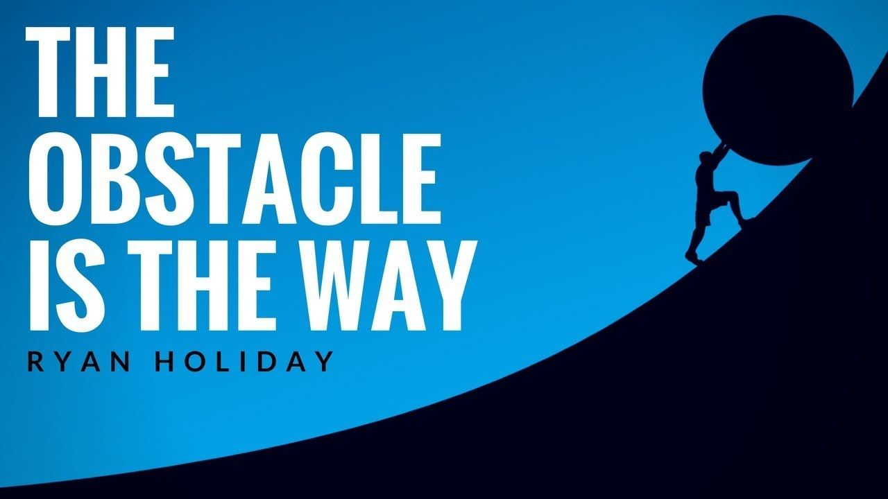 The Obstacle Is The Way Ryan Holiday In 2020 Obstacles Motivation No Way