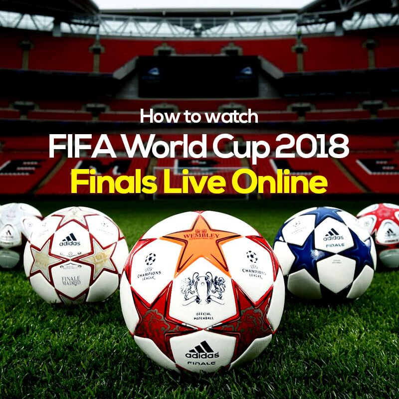 How To Watch Fifa World Cup 2018 Final Live Online Fifa World Cup World Cup Fifa