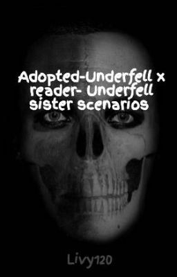 Adopted-Underfell x reader- Underfell sister scenarios (DELETING
