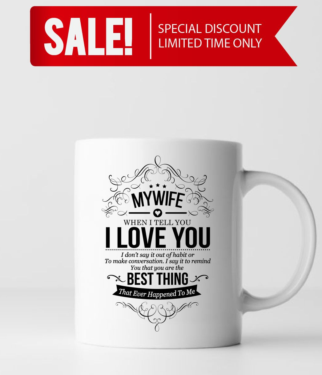 To My Wife When I Tell Love You Don T Say It Out Of Habit White Coffee Mug Gift Ideas Gifts Christmas Valentines