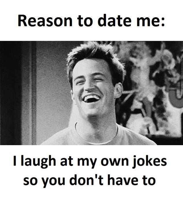 Reason To Date Me Funny Dating Memes Funny Dating Quotes Reasons To Date Me