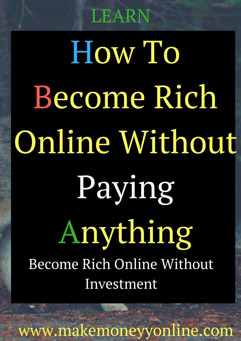 How To Become Rich Online Without Paying Anything How To Become