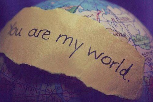 You are my world.