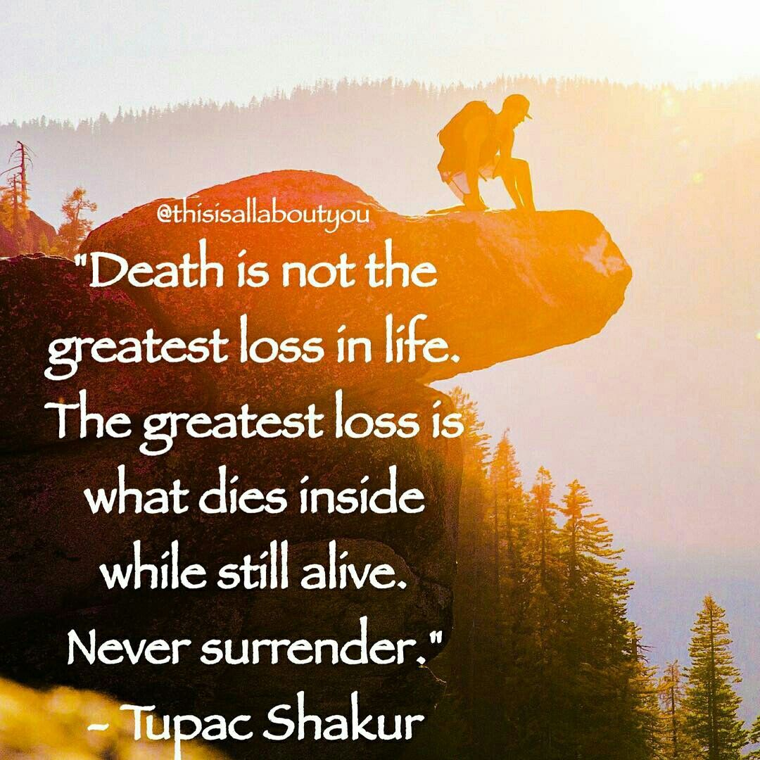 Superior Death Is Not The Greatest Loss In Life. The Greatest Loss Is What Dies  Inside