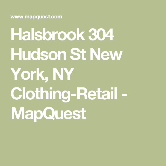 Halsbrook Hudson St New York NY ClothingRetail MapQuest - Mapquest nyc