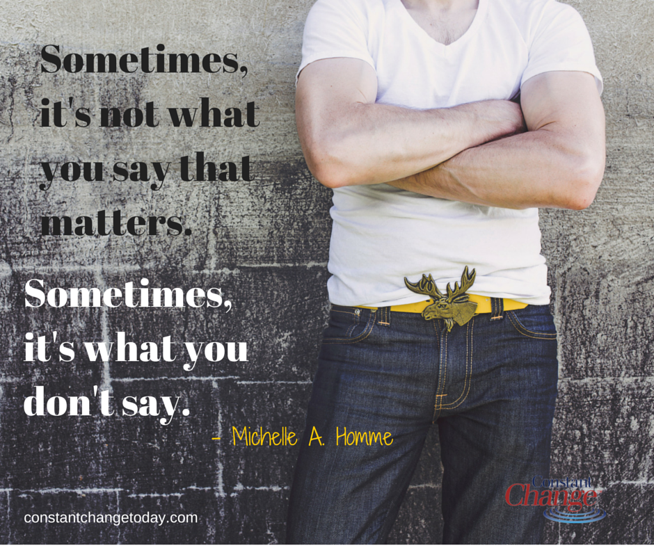 Be careful with the words and the words you don't... #WhatYouDontSay #ItAllMatters