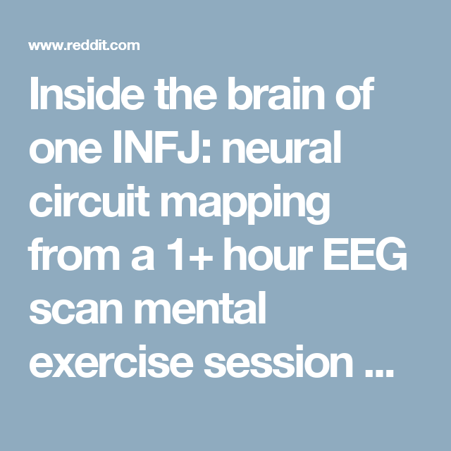 Inside the brain of one INFJ: neural circuit mapping from a 1+ hour