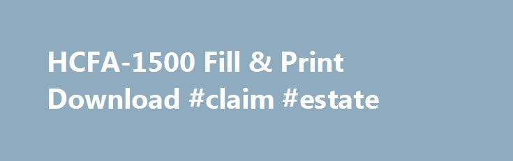 HCFA-1500 Fill \ Print Download #claim #estate    claim - claim form in pdf