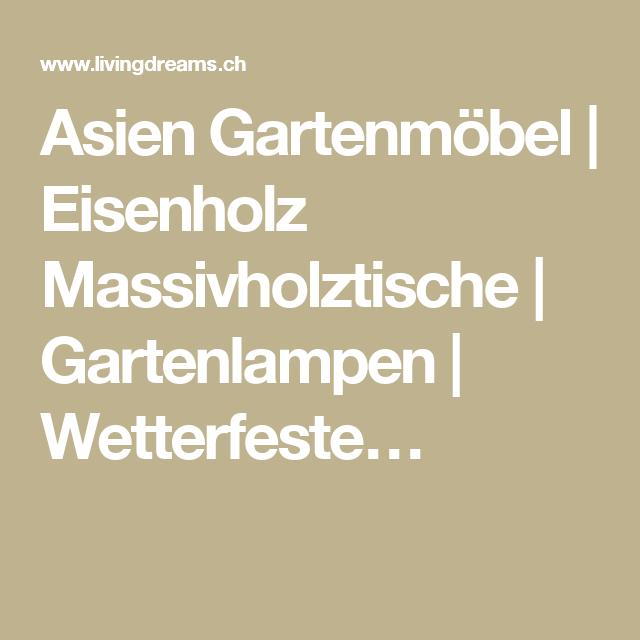 Asien Gartenmöbel | Eisenholz Massivholztische | Gartenlampen ...