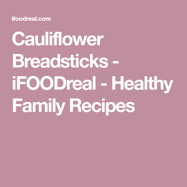 Cauliflower Breadsticks - iFOODreal - Healthy Family Recipes