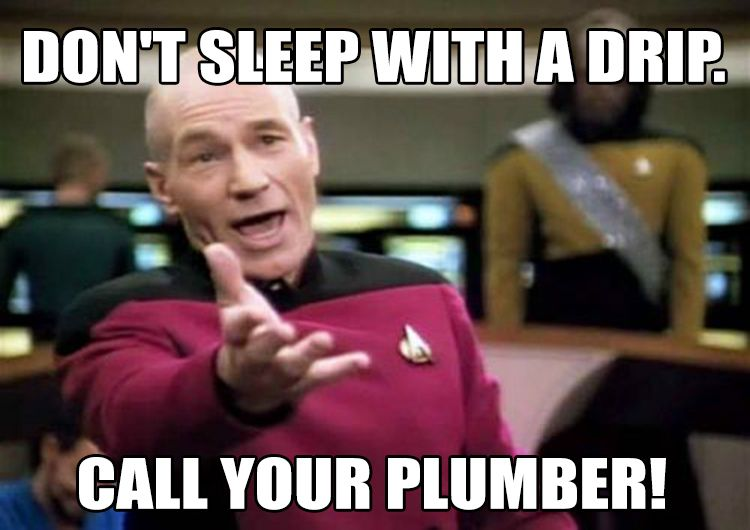 Funniest Meme Generator : Don't sleep with a drip. call your plumber. funny plumbing memes