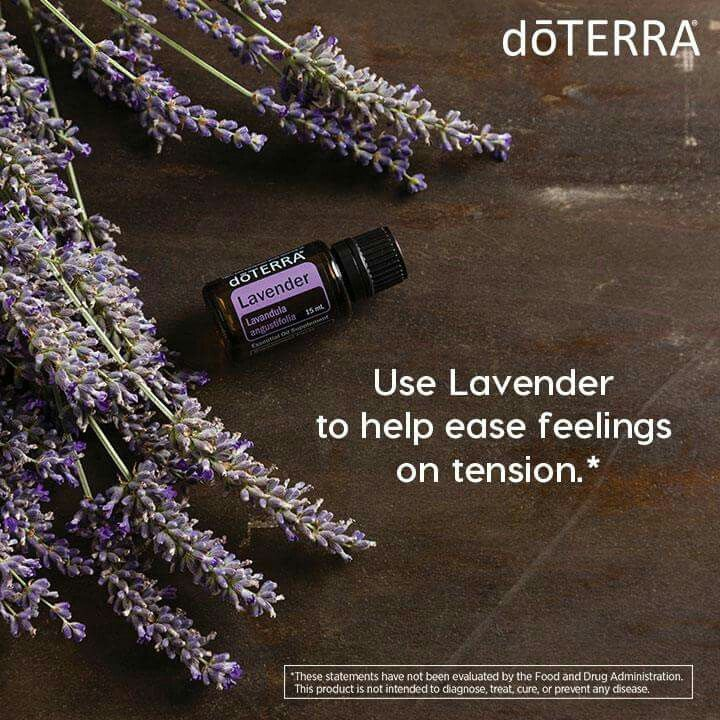 Use Lavender to help ease feelings on tension. *