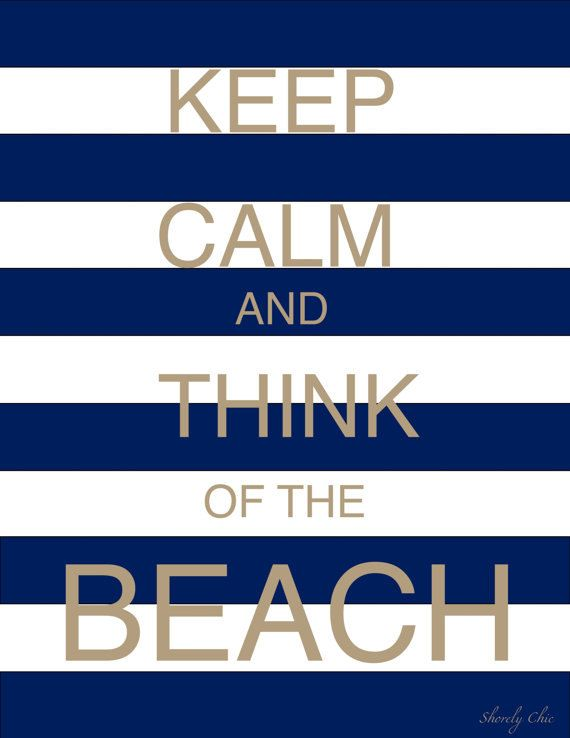 Keep calm and think of the beach poster - via ShorelyChic on Esty ($24.00)...LOVE THIS!!